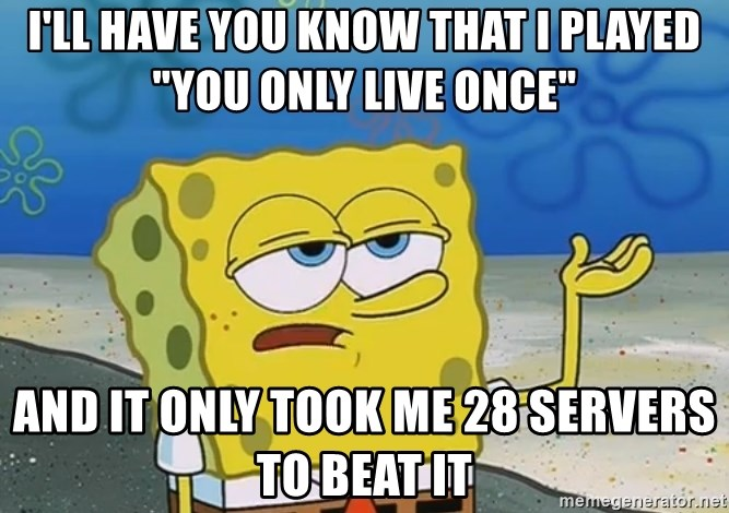 """I'll have you know Spongebob - I'll have you know that I played """"you only live once"""" And it only took me 28 servers to beat it"""