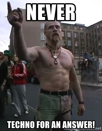 Techno Viking - Never Techno for an answer!
