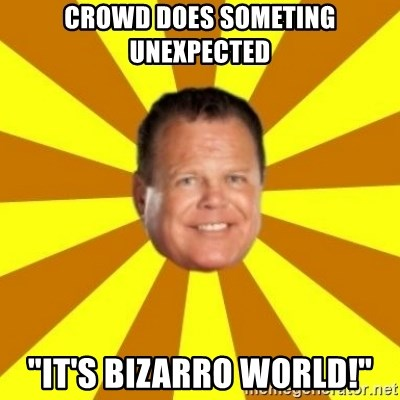 "Jerry Lawler - Crowd does someting unexpected ""it's bizarro world!"""