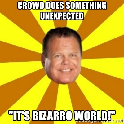 "Jerry Lawler - Crowd does something unexpected ""it's bizarro world!"""