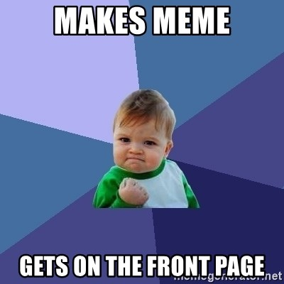 Success Kid - Makes meme Gets on the front page