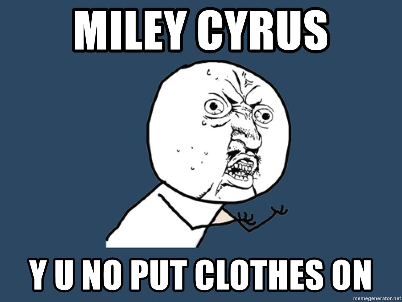 Y U No - Miley Cyrus Y U NO PUT clothes ON