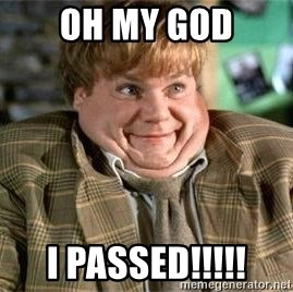 TommyBoy  - OH MY GOD I PASSED!!!!!