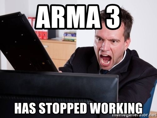 Angry Computer User - Arma 3  has stopped working