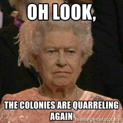Unimpressed Queen Elizabeth  - Oh Look, The Colonies are Quarreling Again