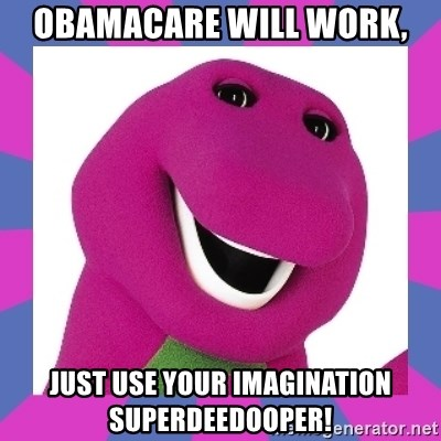 obamacare will work just use your imagination superdeedooper barney the dinosaur meme generator