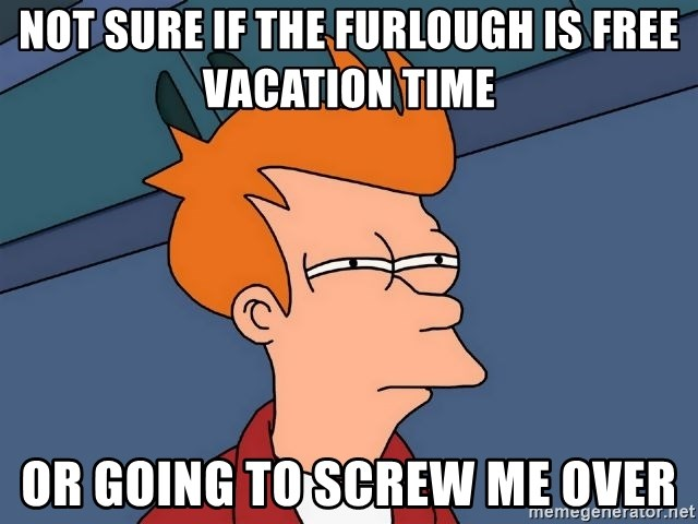 Futurama Fry - Not sure if the furlough is free vacation time or going to screw me over
