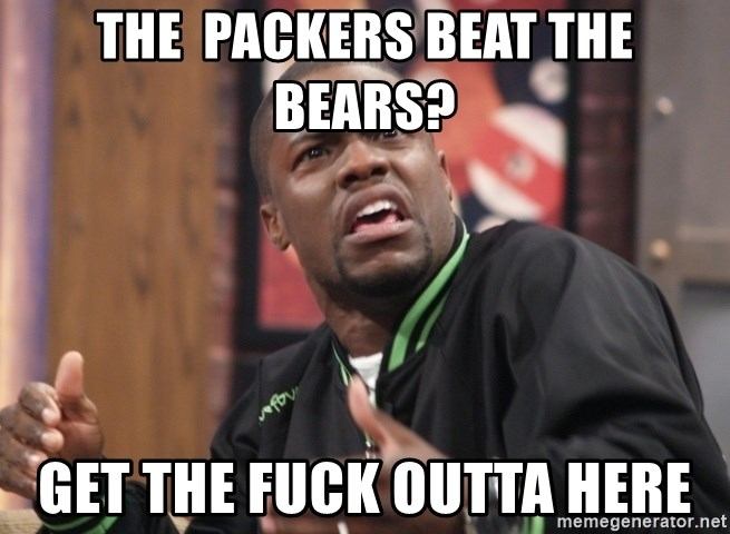 kevin hart bro - the  packers beat the bears? get the fuck outta here