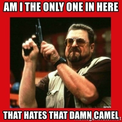 Angry Walter With Gun - am i the only one in here that hates that damn camel