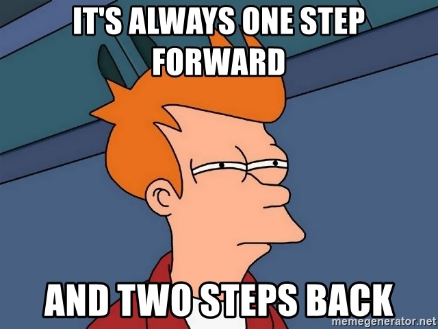 its-always-one-step-forward-and-two-steps-back.jpg