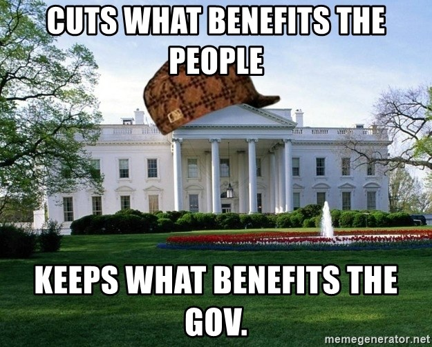 scumbag whitehouse - cuts what benefits the people keeps what benefits the Gov.