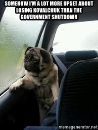 introspective pug - SOMEHOW I'M A LOT MORE UPSET ABOUT LOSING KOVALCHUK THAN THE GOVERNMENT SHUTDOWN
