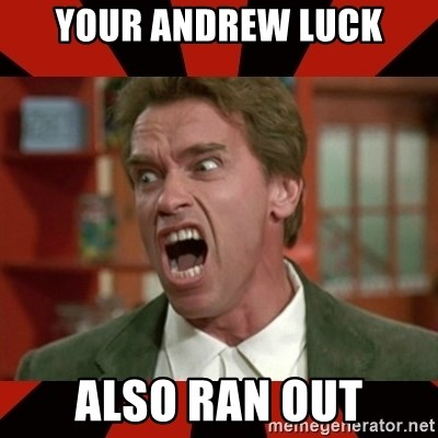 Arnold Schwarzenegger 1 - YOUR ANDREW LUCK ALSO RAN OUT