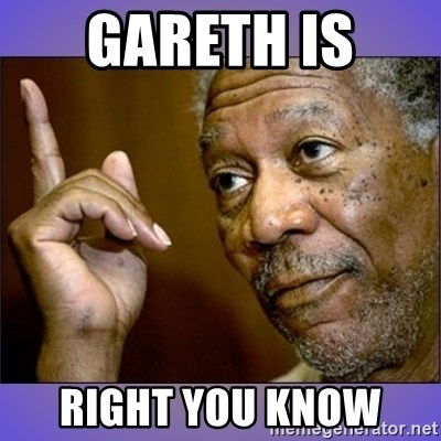 "Morgan Freeman ""he's Right u know"" - Gareth is  right you know"