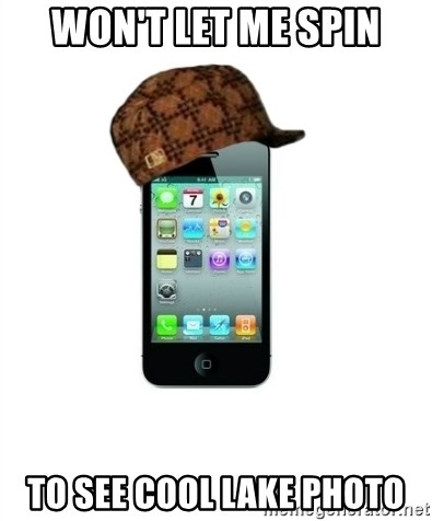 Scumbag iPhone 4 - Won't let me spin To see cool lake photo