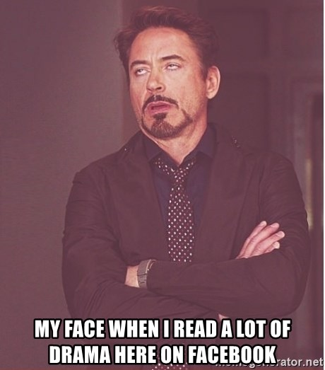 Robert Downey Junior face - my face when I read a lot of drama here on Facebook