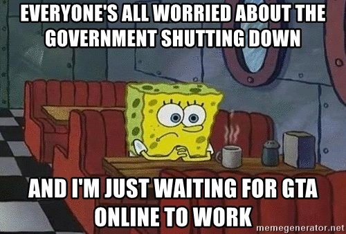 Coffee shop spongebob - Everyone's all worried about the government shutting down And I'm just waiting for GTA online to work