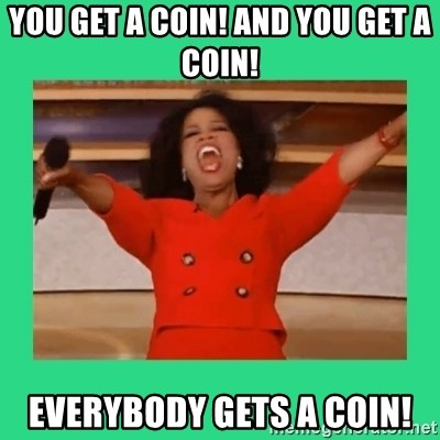 Oprah Car - you get a coin! and you get a coin! everybody gets a coin!