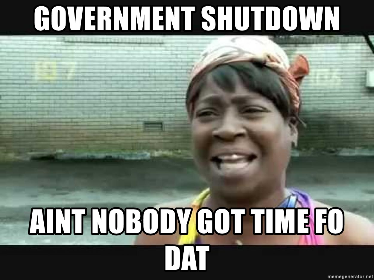 41849869 government shutdown aint nobody got time fo dat sweet brown meme