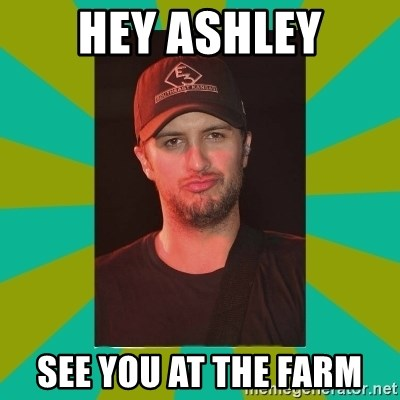 Luke Bryan - Hey Ashley See you at the farm