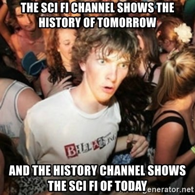 the Sci Fi channel shows the history of tomorrow and the