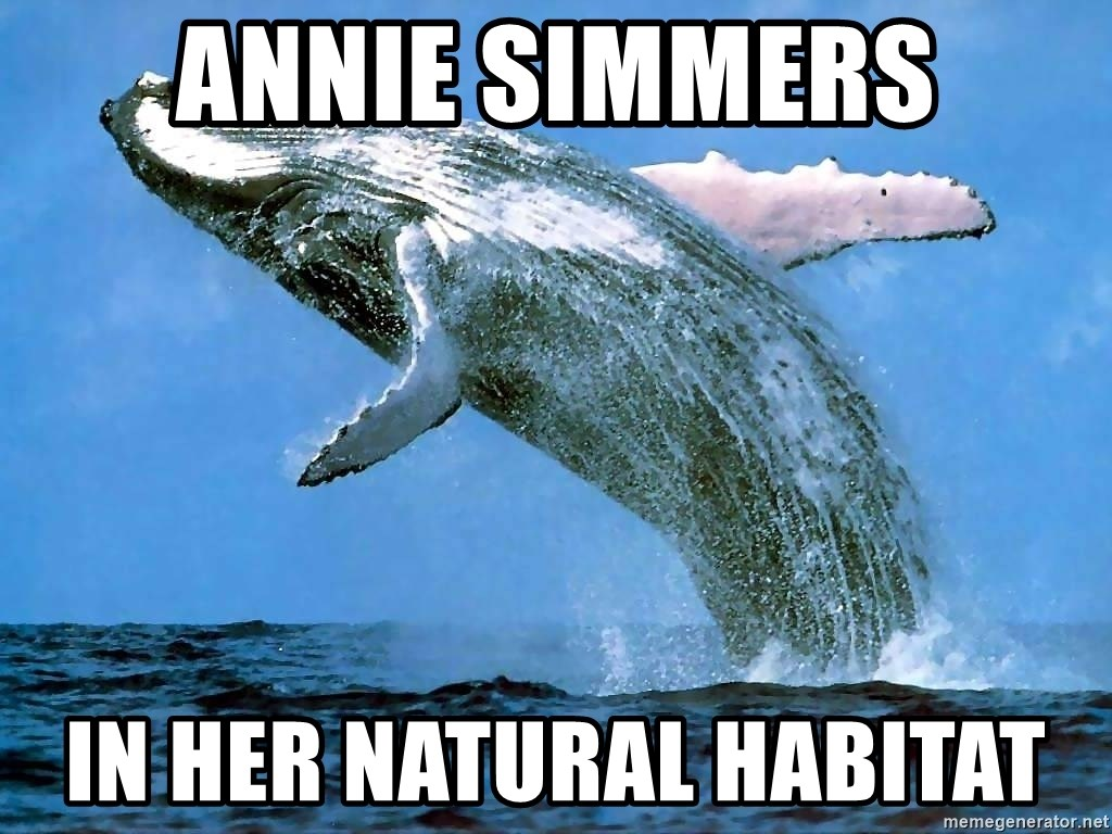whaleeee - annie simmers in her natural habitat