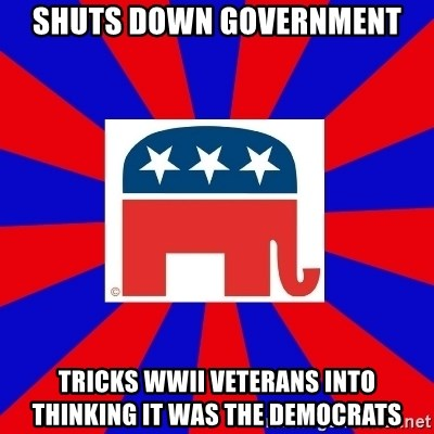 Scumbag GOP - Shuts down government tricks WWII veterans into thinking it was the democrats