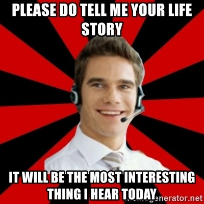 Call Center Craig  - Please do tell me your life story it will be the most interesting thing i hear today