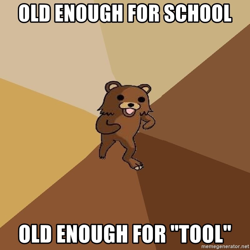 "Pedo Bear From Beyond - Old enough for school Old enough for ""tool"""