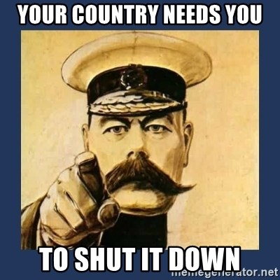 your country needs you - your country needs you to shut it down
