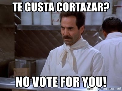 soup nazi - TE GUSTA CORTAZAR? NO VOTE FOR YOU!