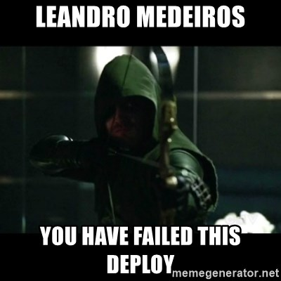 YOU HAVE FAILED THIS CITY - Leandro Medeiros you have failed this deploy