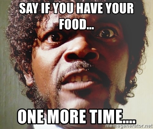 Mad Samuel L Jackson - Say If you have your food... One More time....