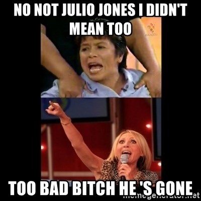 Laura Bozzo Meme - no not julio jones i didn't mean too too bad bitch he 's gone