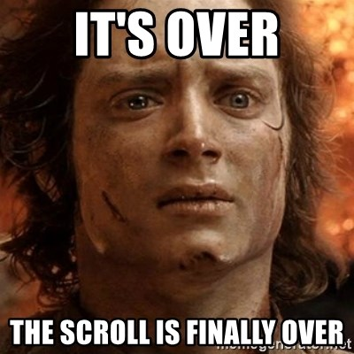 frodo it's over - IT'S OVER THE SCROLL IS FINALLY OVER