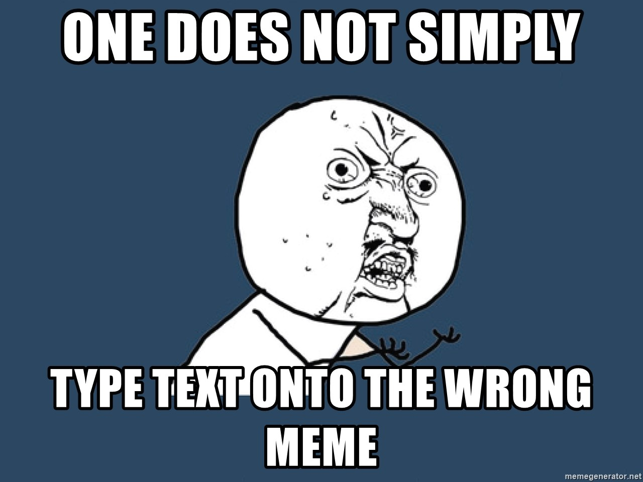 Y U No - One does not simply type text onto the wrong meme