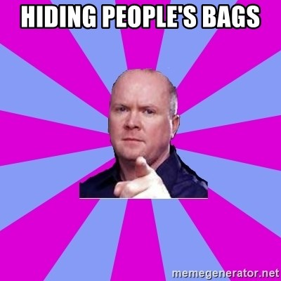Phil Mitchell - Hiding people's bags