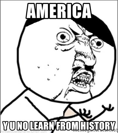 Y U No - america y u no learn from history