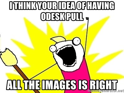 X ALL THE THINGS - I think your idea of having oDesk pull all the images is right