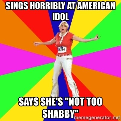 SINGS HORRIBLY AT AMERICAN IDOL SAYS SHE'S