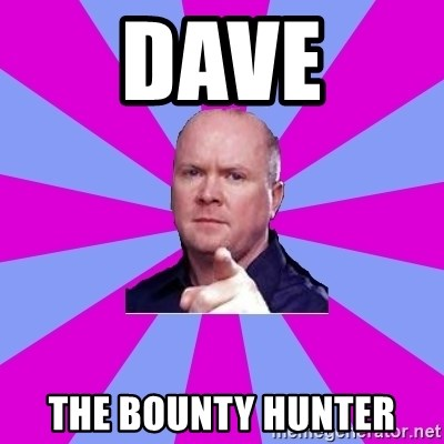 Phil Mitchell - DAVE THE BOUNTY HUNTER