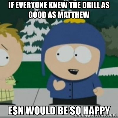 So Happy - IF everyone knew the drill as good as matthew  ESN would be so happy