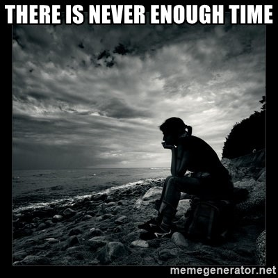 there is never enough time inspirational quotes meme generator