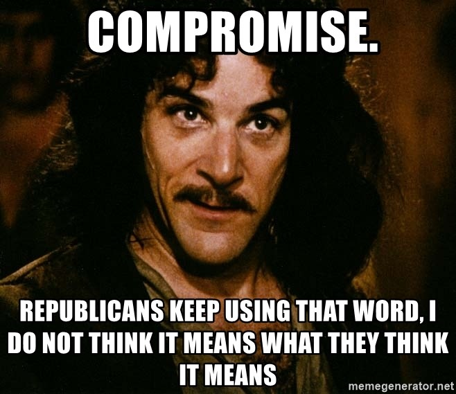 Inigo Montoya - Compromise. Republicans keep using that word, I do not think it means what they think it means