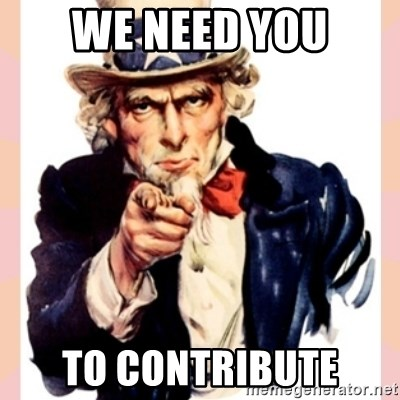 we need you - WE NEED YOU TO CONTRIBUTE