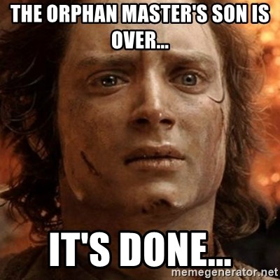 frodo it's over - The Orphan Master's Son is over... It's done...