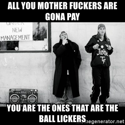 You are the ones who are ball lickers