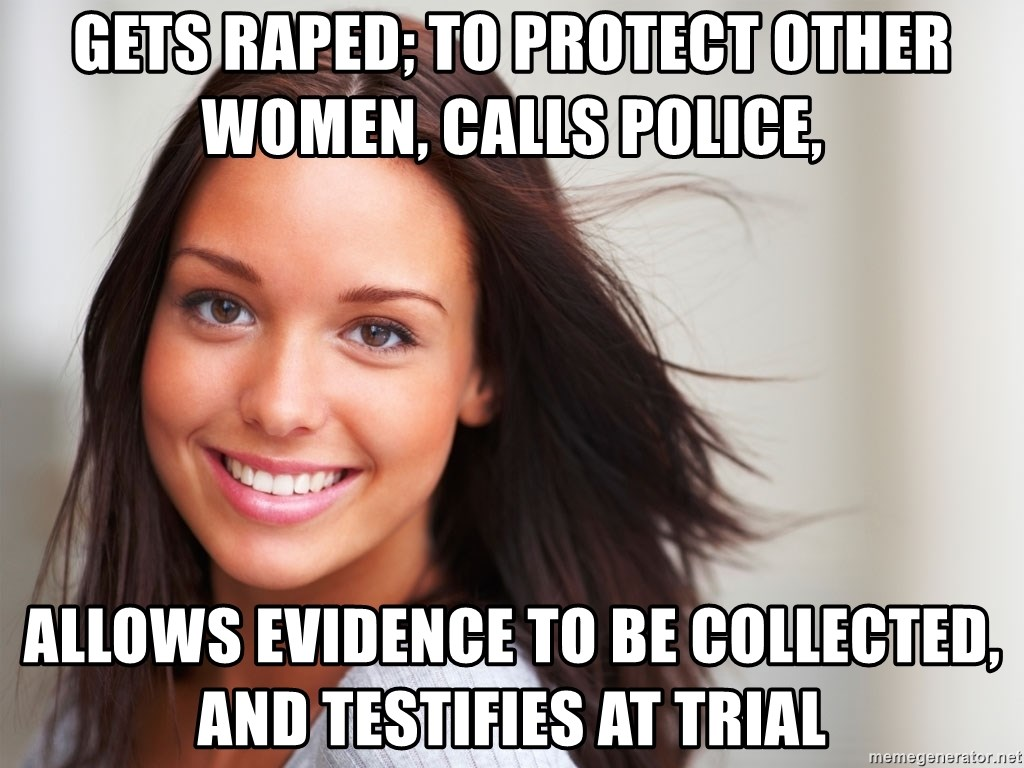 Good Girl Gina - Gets raped; to protect other women, calls police,  allows evidence to be collected, and testifies at trial