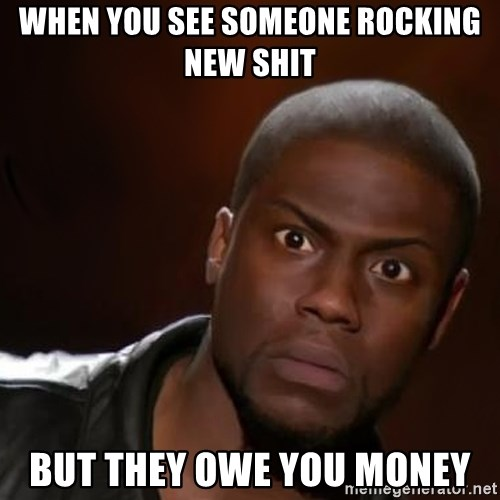 kevin hart nigga - When you see someone rocking new shit But they owe you money