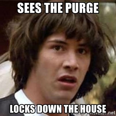 Conspiracy Keanu - Sees The Purge Locks down the house